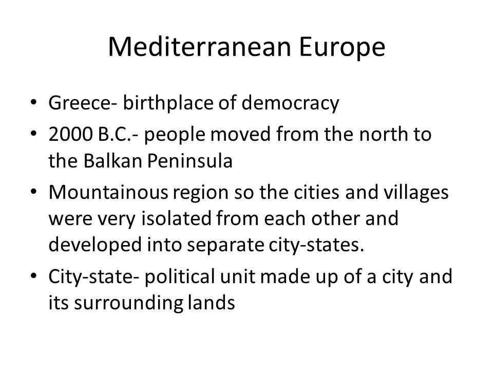 Mediterranean Europe Greece- birthplace of democracy