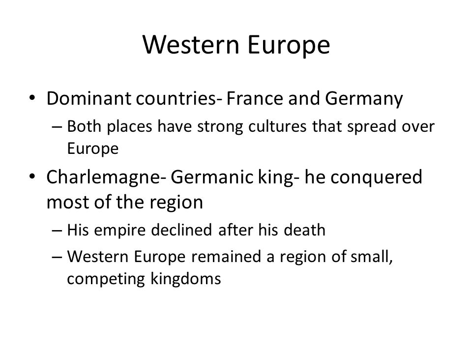 Western Europe Dominant countries- France and Germany