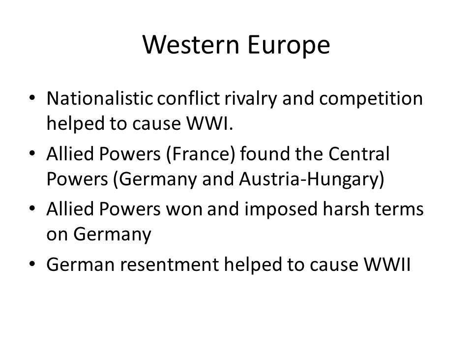 Western Europe Nationalistic conflict rivalry and competition helped to cause WWI.