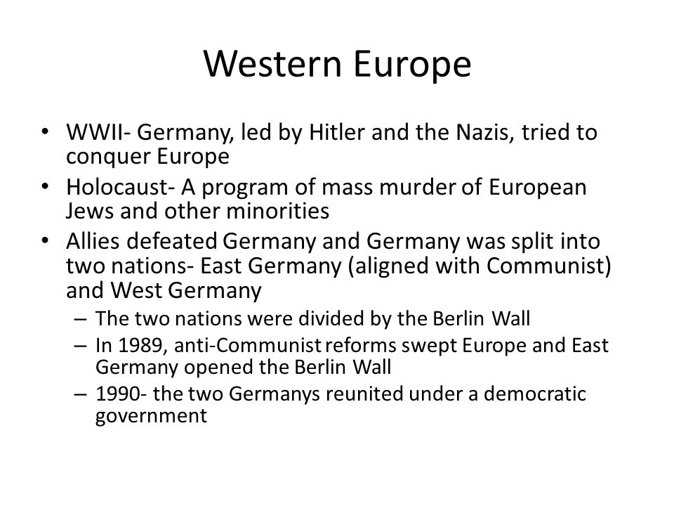 Western Europe WWII- Germany, led by Hitler and the Nazis, tried to conquer Europe.