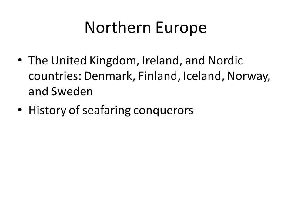 Northern Europe The United Kingdom, Ireland, and Nordic countries: Denmark, Finland, Iceland, Norway, and Sweden.