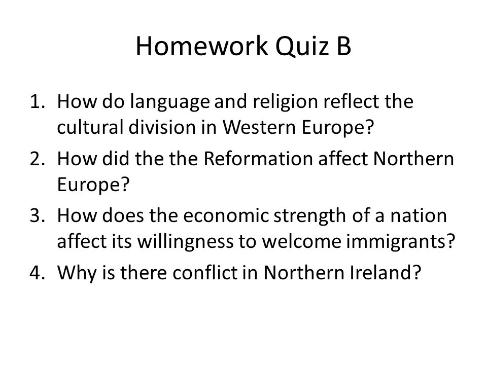 Homework Quiz B How do language and religion reflect the cultural division in Western Europe How did the the Reformation affect Northern Europe