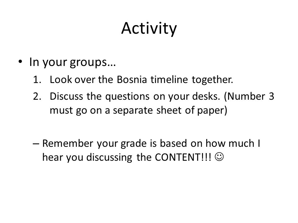 Activity In your groups… Look over the Bosnia timeline together.