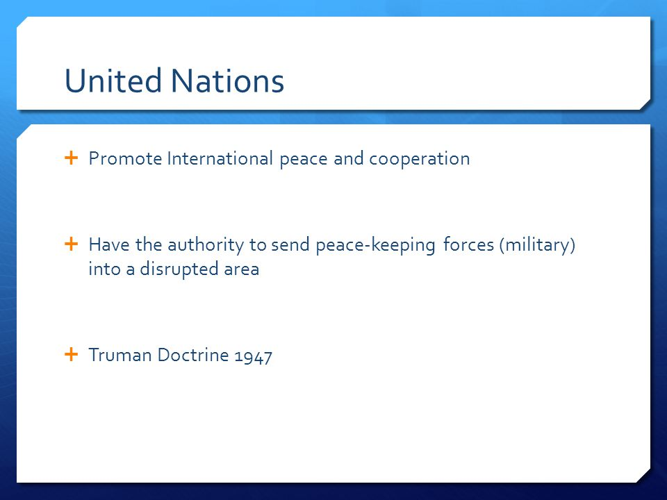 United Nations Promote International peace and cooperation