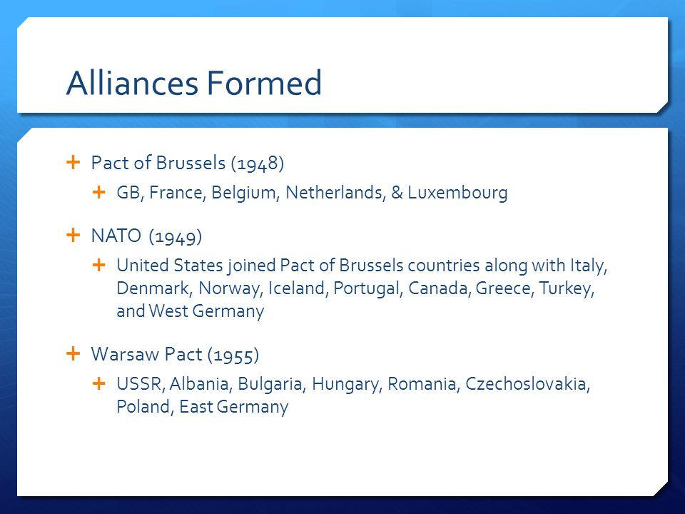 Alliances Formed Pact of Brussels (1948) NATO (1949)