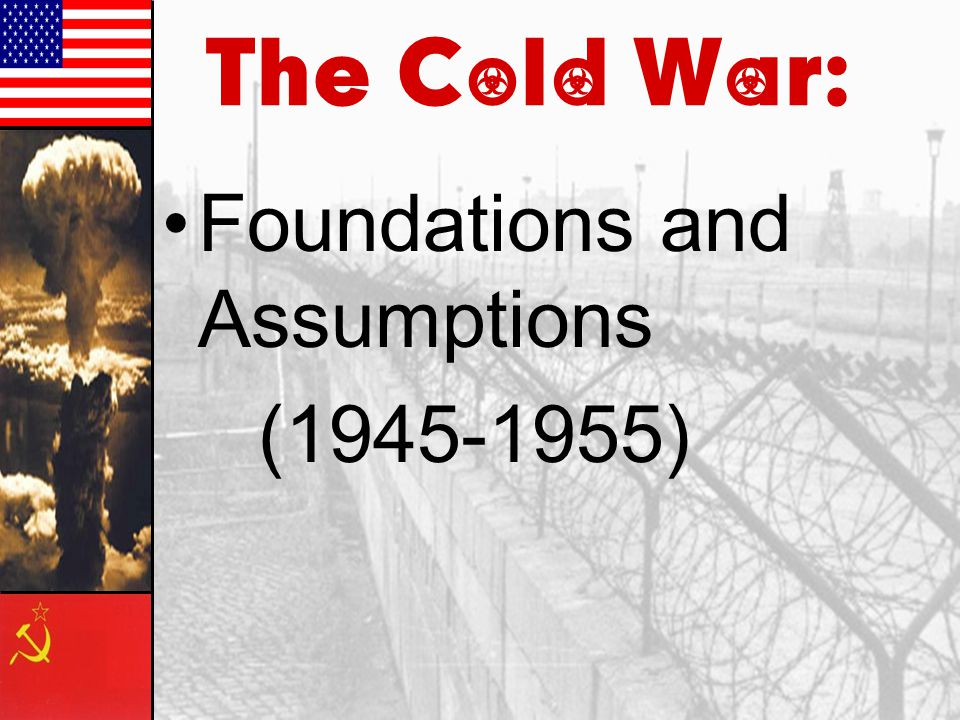 The Cold War: Foundations and Assumptions (1945-1955)