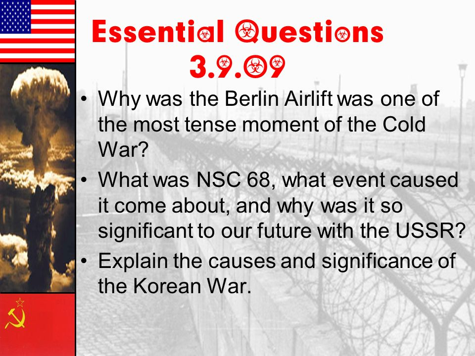 Essential Questions 3.9.09 Why was the Berlin Airlift was one of the most tense moment of the Cold War