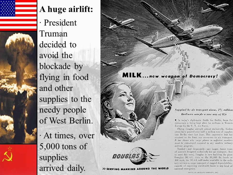 A huge airlift: · President Truman decided to avoid the blockade by flying in food and other supplies to the needy people of West Berlin.