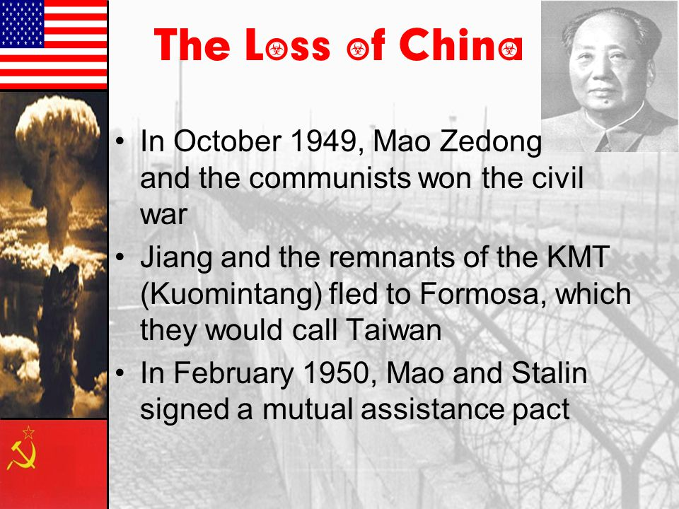 The Loss of China In October 1949, Mao Zedong and the communists won the civil war.