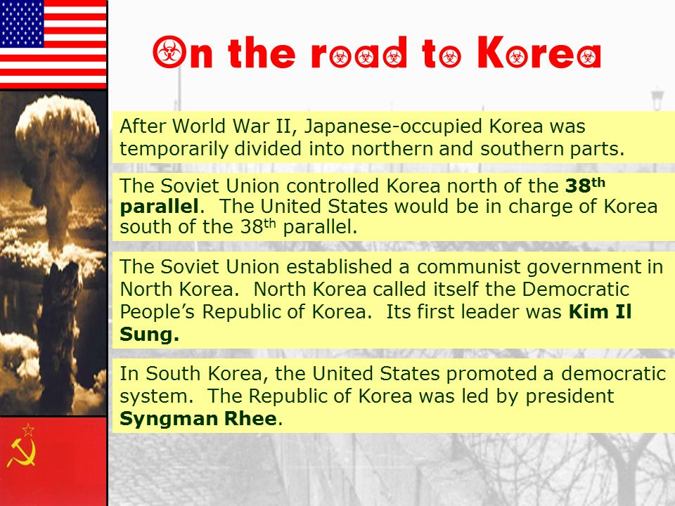 On the road to Korea After World War II, Japanese-occupied Korea was temporarily divided into northern and southern parts.