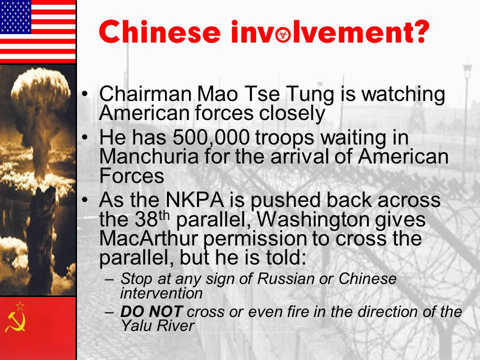 Chinese involvement Chairman Mao Tse Tung is watching American forces closely.