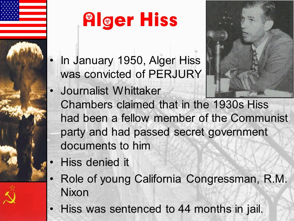 Alger Hiss In January 1950, Alger Hiss was convicted of PERJURY
