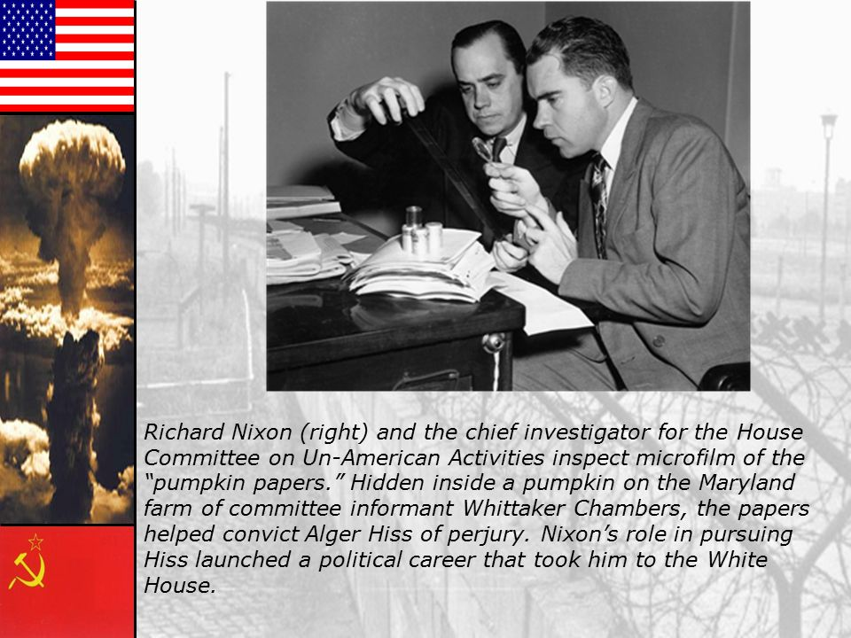 Richard Nixon (right) and the chief investigator for the House Committee on Un-American Activities inspect microfilm of the pumpkin papers. Hidden inside a pumpkin on the Maryland farm of committee informant Whittaker Chambers, the papers helped convict Alger Hiss of perjury.