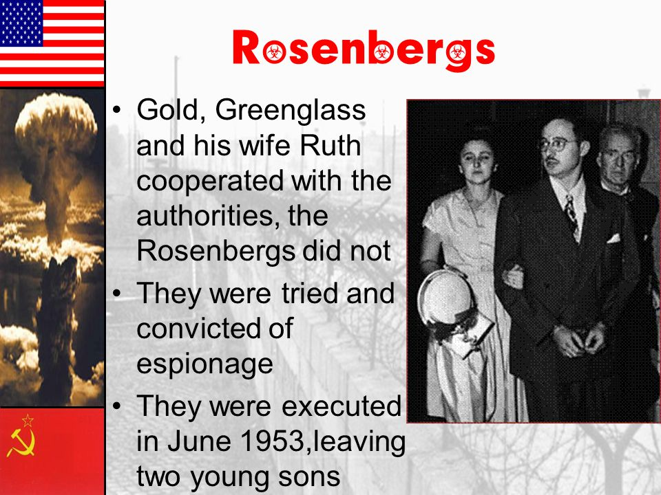 Rosenbergs Gold, Greenglass and his wife Ruth cooperated with the authorities, the Rosenbergs did not.