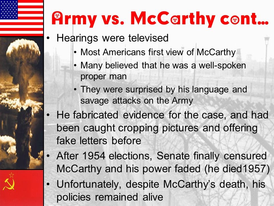 Army vs. McCarthy cont… Hearings were televised