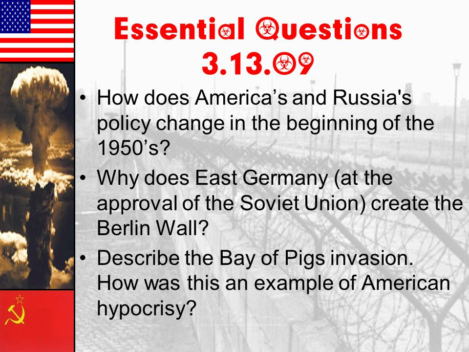 Essential Questions 3.13.09 How does America's and Russia s policy change in the beginning of the 1950's