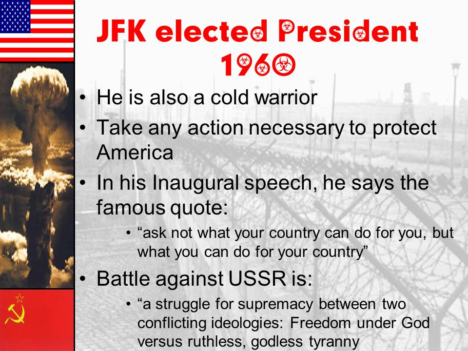 JFK elected President 1960 He is also a cold warrior