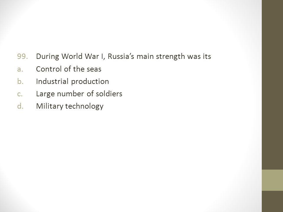 During World War I, Russia's main strength was its
