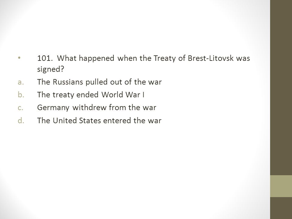 101. What happened when the Treaty of Brest-Litovsk was signed
