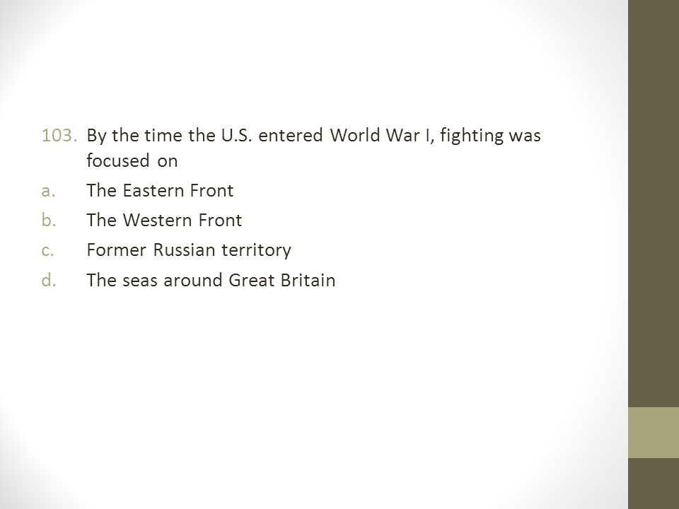 By the time the U.S. entered World War I, fighting was focused on