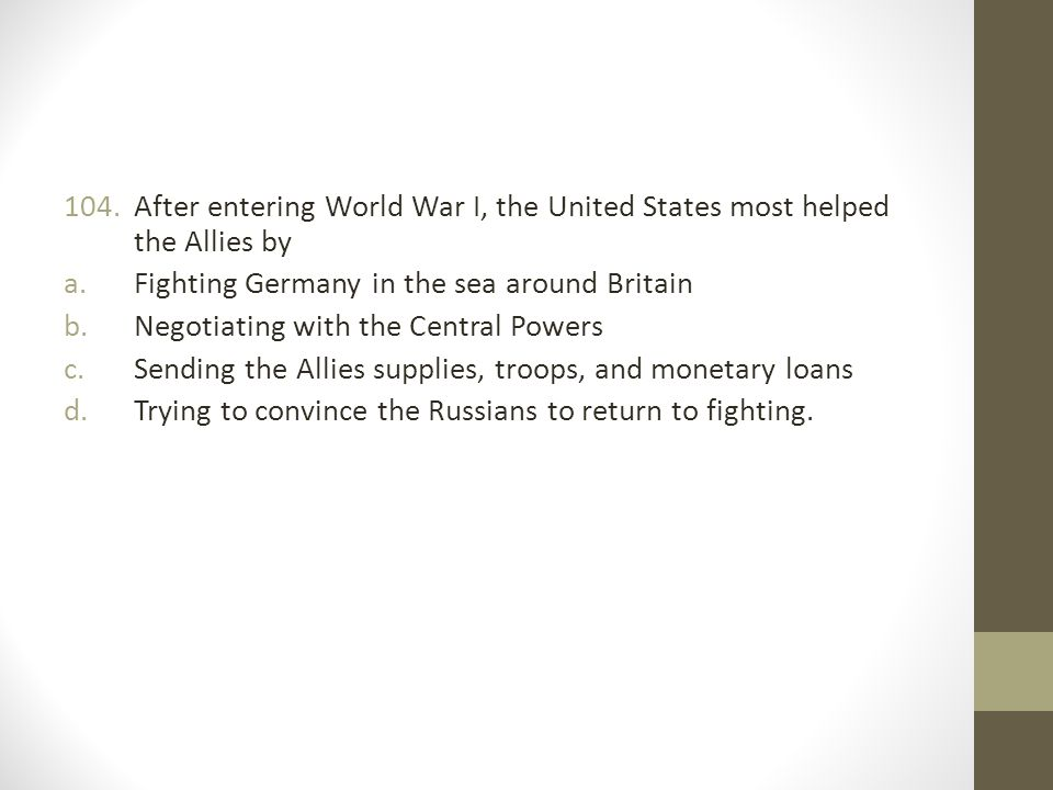After entering World War I, the United States most helped the Allies by