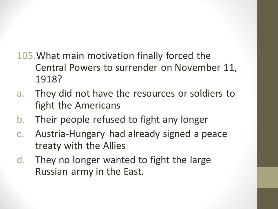 What main motivation finally forced the Central Powers to surrender on November 11, 1918