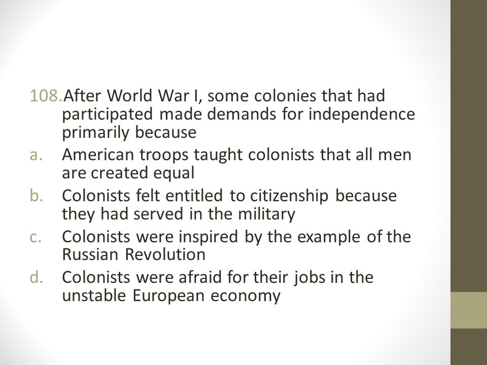 After World War I, some colonies that had participated made demands for independence primarily because