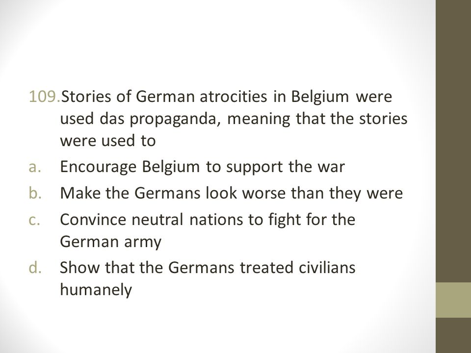Stories of German atrocities in Belgium were used das propaganda, meaning that the stories were used to