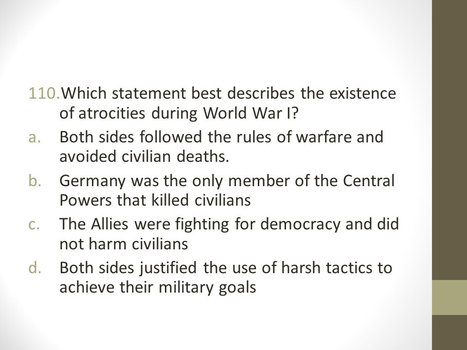 Which statement best describes the existence of atrocities during World War I