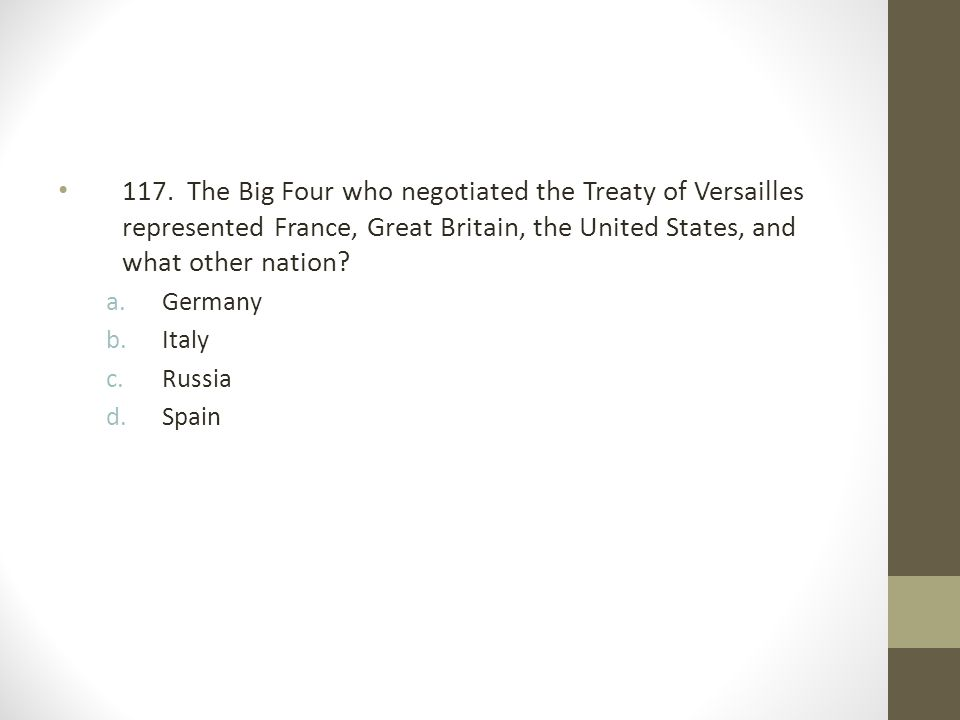 117. The Big Four who negotiated the Treaty of Versailles represented France, Great Britain, the United States, and what other nation
