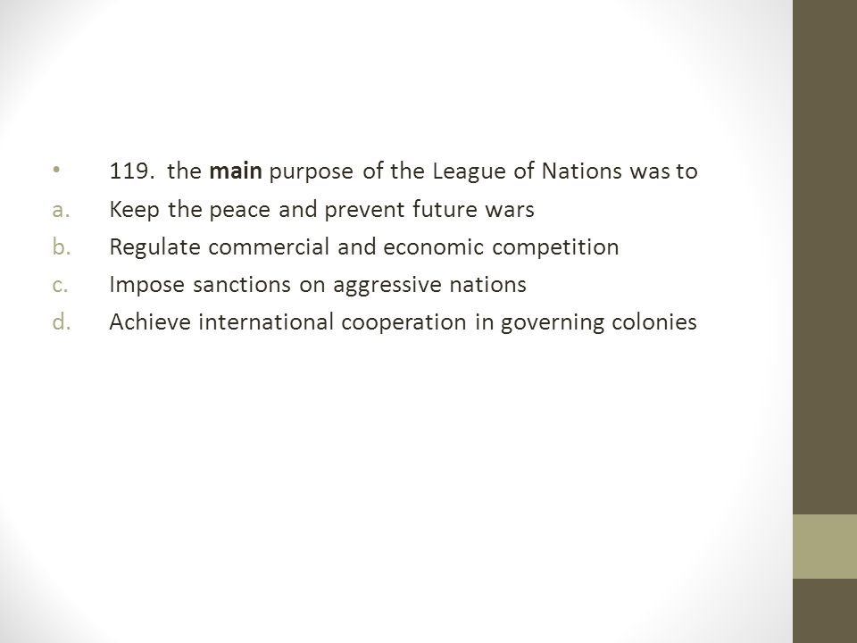 119. the main purpose of the League of Nations was to