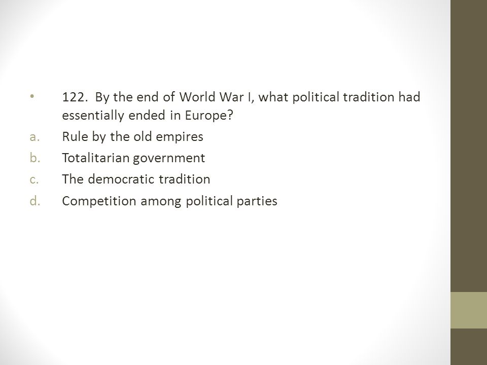 122. By the end of World War I, what political tradition had essentially ended in Europe