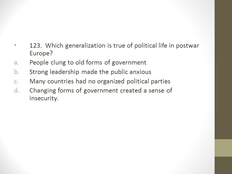 123. Which generalization is true of political life in postwar Europe
