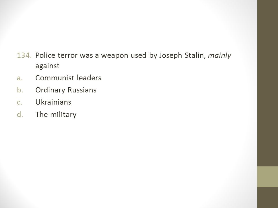 Police terror was a weapon used by Joseph Stalin, mainly against