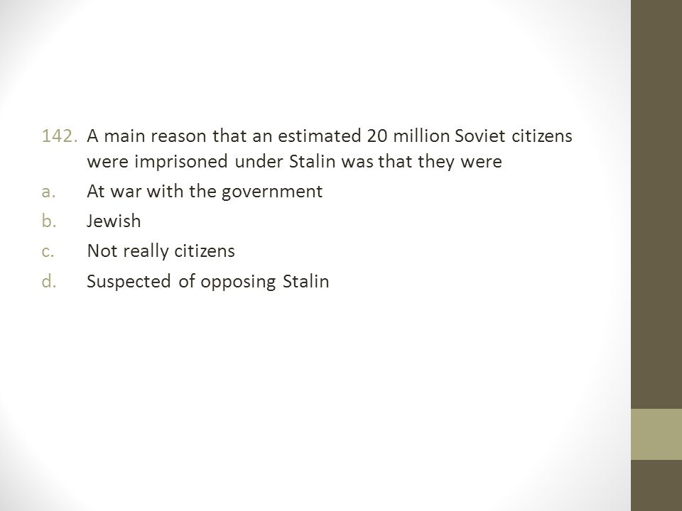 A main reason that an estimated 20 million Soviet citizens were imprisoned under Stalin was that they were