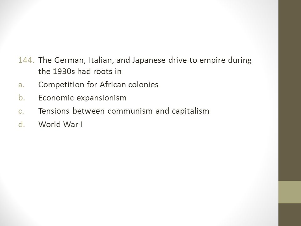 The German, Italian, and Japanese drive to empire during the 1930s had roots in