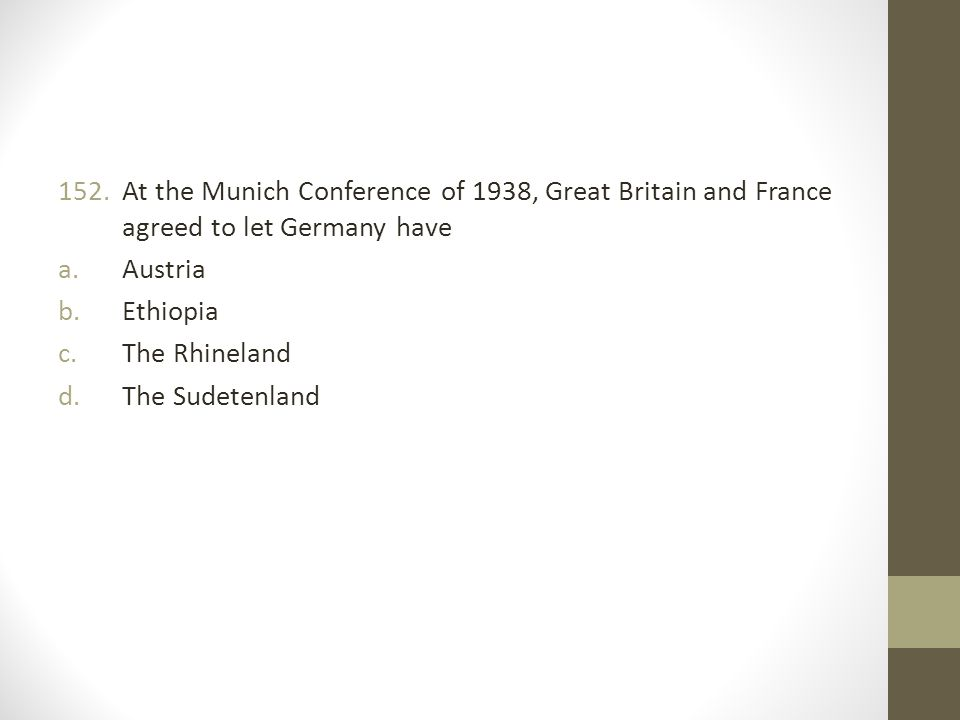 At the Munich Conference of 1938, Great Britain and France agreed to let Germany have