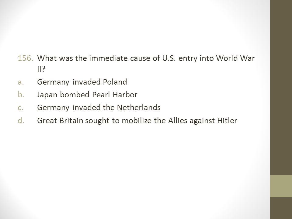 What was the immediate cause of U.S. entry into World War II