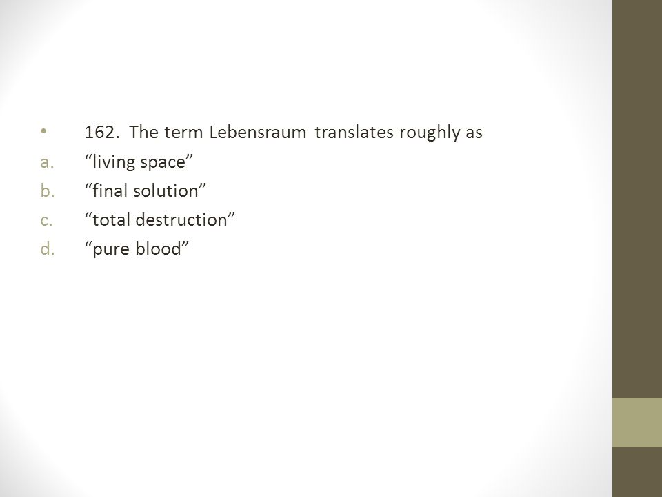 162. The term Lebensraum translates roughly as