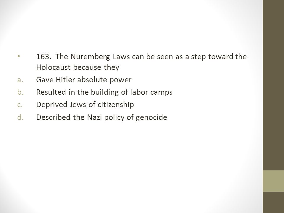 163. The Nuremberg Laws can be seen as a step toward the Holocaust because they