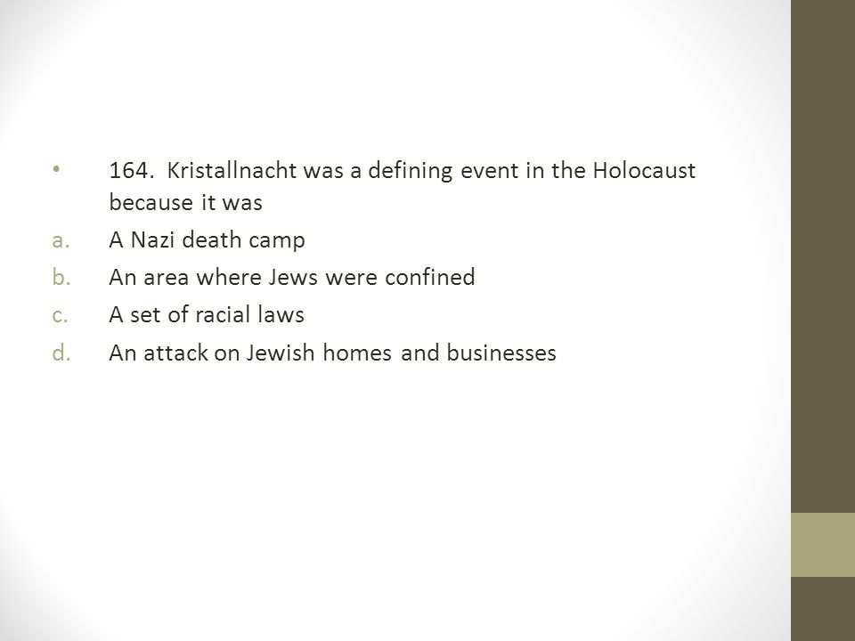 164. Kristallnacht was a defining event in the Holocaust because it was