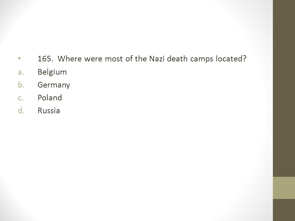 165. Where were most of the Nazi death camps located
