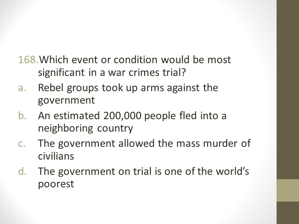 Which event or condition would be most significant in a war crimes trial