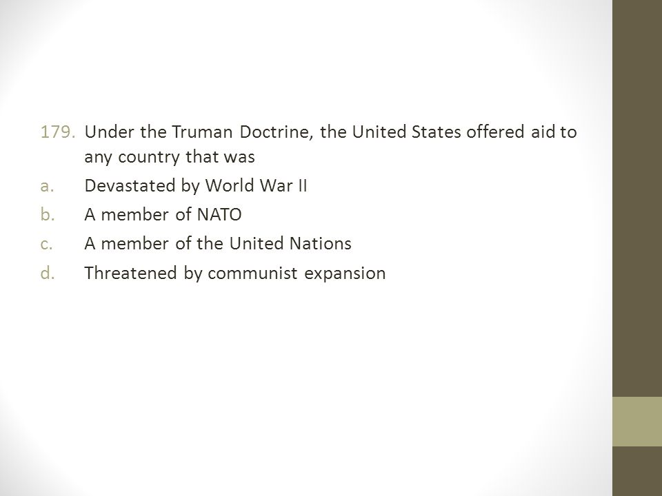 Under the Truman Doctrine, the United States offered aid to any country that was