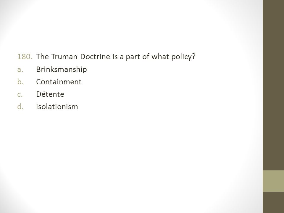 The Truman Doctrine is a part of what policy