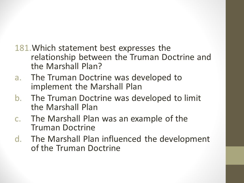 Which statement best expresses the relationship between the Truman Doctrine and the Marshall Plan