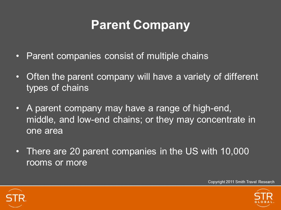 Parent Company Parent companies consist of multiple chains