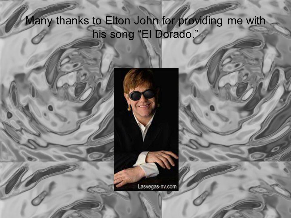 Many thanks to Elton John for providing me with his song El Dorado.