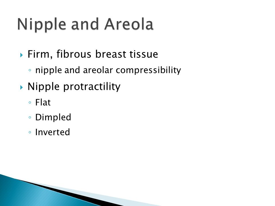 Nipple and Areola Firm, fibrous breast tissue Nipple protractility