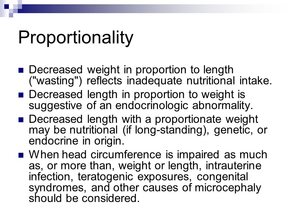 Proportionality Decreased weight in proportion to length ( wasting ) reflects inadequate nutritional intake.